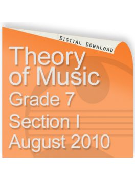 Theory of Music August 2010 Grade 7 Section I