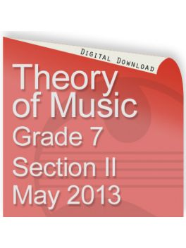 Theory of Music May 2013 Grade 7 Section II